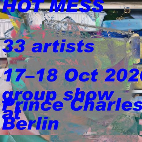 HOT MESS 33 artists at the ex-club Prince Charles, Berlin