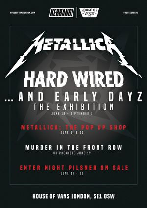House Of Vans London Presents Metallica Hard Wired... And Early Dayz