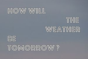 How Will The Weather Be Tomorrow?