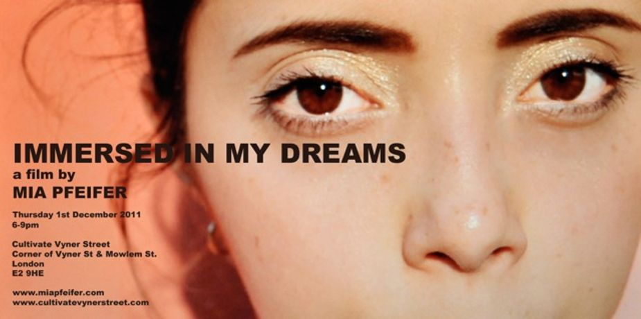 IMMERSED IN MY DREAMS A film by MIA PFEIFER @ Cultivate Vyner Street: Image 0