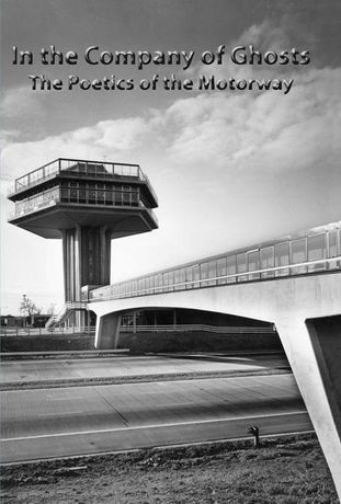 In the Company of Ghosts: the Poetics of the Motorway: Image 0