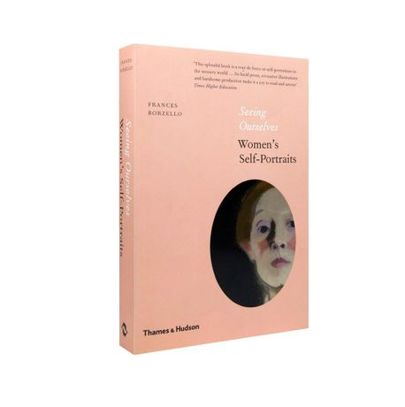 Seeing Ourselves: Women's Self-Portraits by Frances Borzello (Thames & Hudson, 2018)