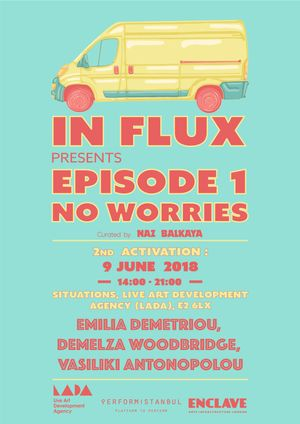 In-Flux Presents Episode 1: No Worries co-organised by Performistanbul​