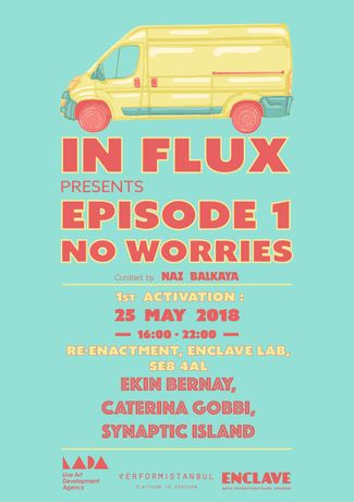 In-Flux Presents Episode.1 No Worries​ co-organised by Performistanbul​: Image 0