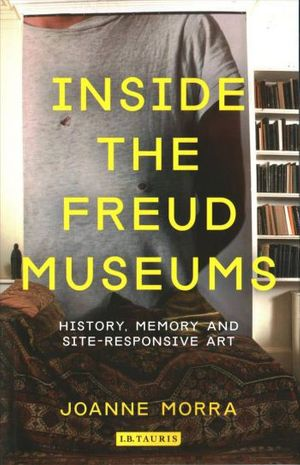 Inside the Freud Museums: History, Memory & Site-Responsive Art