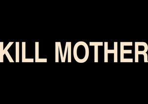 Kill Mother 10 June 2018 – 29 September 2018 Diskurs Berlin