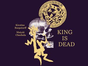 King Is Dead - Kirstine Roepstorff & Matyas Chochola