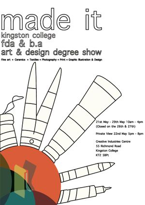 Kingston College: Art & Design Degree Show: Made it.