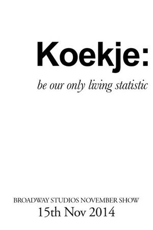 koekje : be our only living statistic // broadway studios november group exhibition //