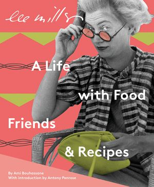'Lee Miller: Food, Friends, and Recipes' Ami Bouhassane Author Talk and Dinner