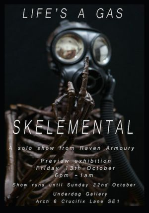 Life's A Gas - A major exhіbіtіon of Skelemental Artworks by Raven Armoury