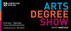 Loughborough University Arts Degree Show 2019