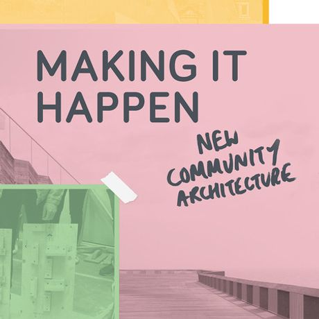 Making It Happen: New Community Architecture exhіbіtіon: Image 1