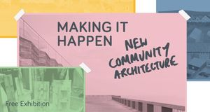 Making It Happen: New Community Architecture exhіbіtіon