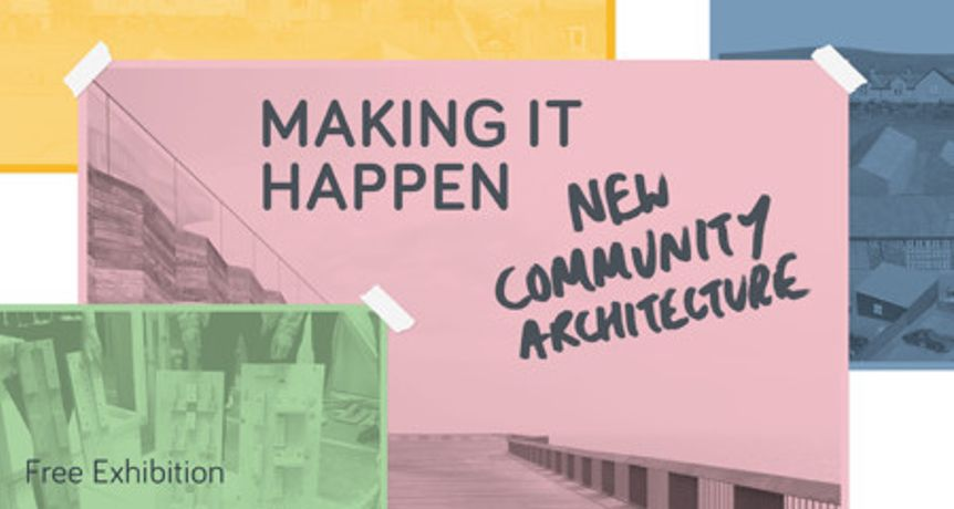 Making It Happen: New Community Architecture exhіbіtіon: Image 0