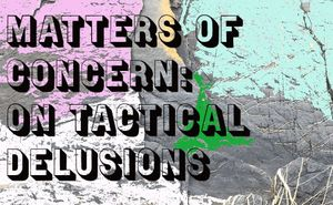 Matters of Concern: On Tactical Delusions
