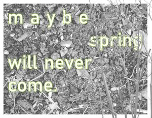 maybe spring will never come