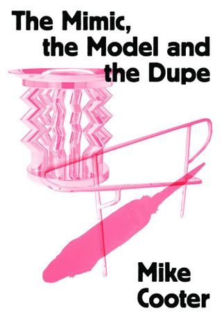 Mike Cooter. The Mimic, the Model and the Dupe
