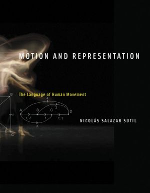 Nicolas Salazar Sutil's. Motion and Representation: the Language of Human Movement