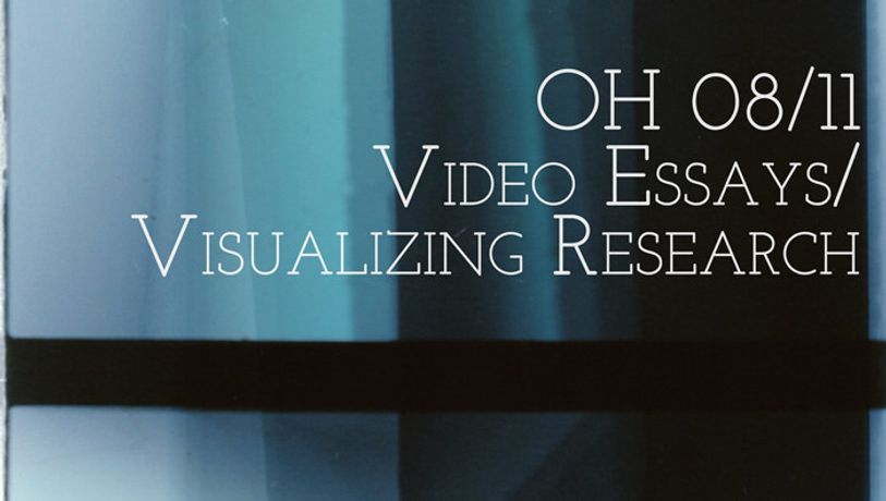Open House 08/11 - Video Essays/ Visualizing Research: Image 0
