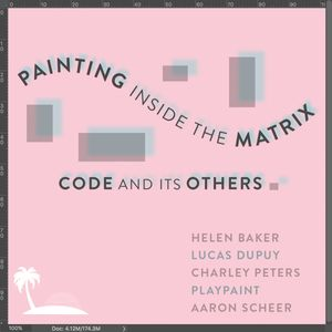 Painting Inside the Matrix: Code and its Others