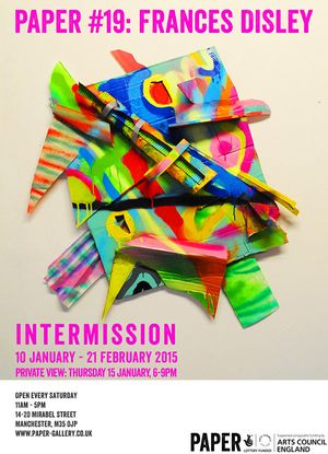 PAPER #19: Intermission - Frances Disley - Solo Exhibition.