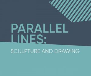 Parallel Lines: Sculpture and Drawing