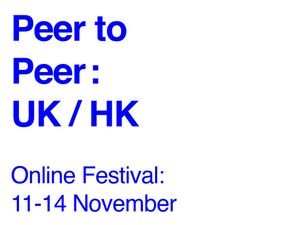 Peer to Peer: UK/HK Online Festival 2020