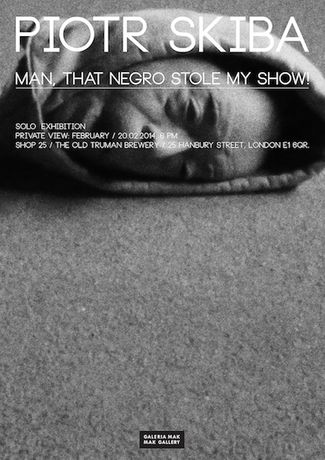 Piotr Skiba | Man, That Negro Stole My Show!: Image 0