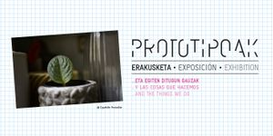 'PROTOTIPOAK... and the things we do'
