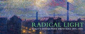 Radical Light - Italy's Divisionist Painters 1891-1910