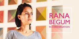 Rana Begum In Conversation with Anne Barlow