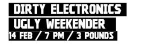 Reactor Halls E12: Ugly Weekender Dirty Electronics