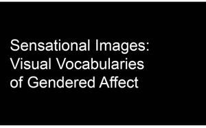 Sensational Images: Visual Vocabularies of Gendered Affect
