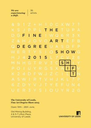 SHIFT Leeds University Fine Art Degree Show 2015
