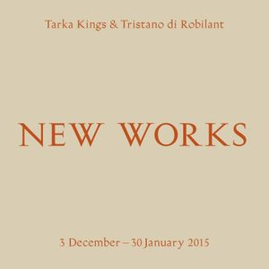 Tarka Kings & Tristano di Robilant: New Works