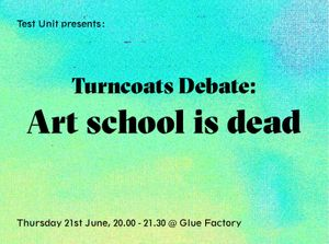 Test Unit 2018: Turncoats debate - ART SCHOOL IS DEAD