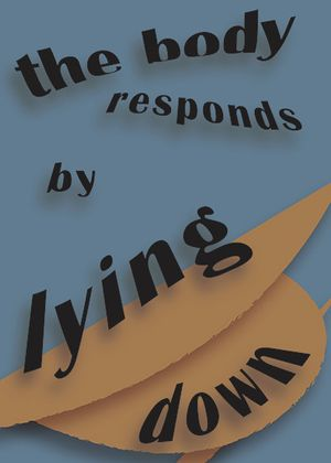 The Body Responds by Lying Down