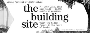 The Building Site / London Festival of Architecture