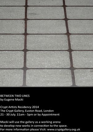 THE CRYPT GALLERY ARTISTS RESIDENCY 2014: BETWEEN TWO LINES