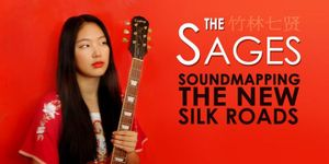 The Sages: Soundmapping the New Silk Roads