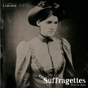 The Suffragettes : Millennial Rebels