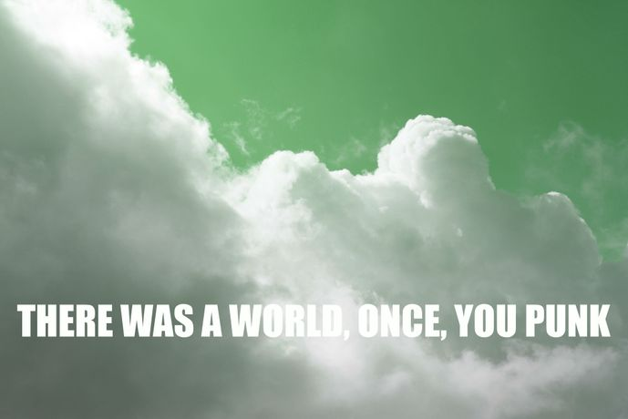 there was a world, once, you punk: Image 0