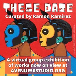 THESE DAZE, curated by Ramon Ramirez