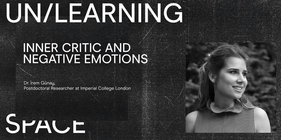 UN/LEARNING SPACE: Inner Critic and Negative Emotions - Dr. Irem Günay: Image 0