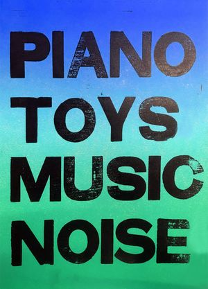 Unpredictable series presents: PIANO, TOYS, MUSIC & NOISE