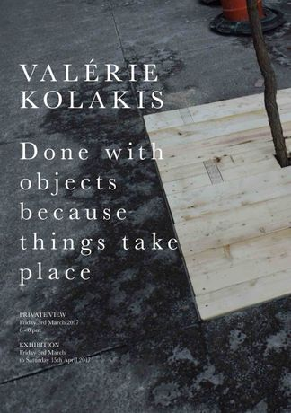 Valérie Kolakis | DONE WITH OBJECTS BECAUSE THINGS TAKE PLACE: Image 0