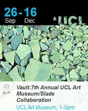 Vault: 7th Annual UCL Art Museum/Slade Collaboration