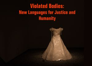 Violated Bodies: New Languages for Justice and Humanity