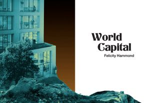 World Capital by Felicity Hammond